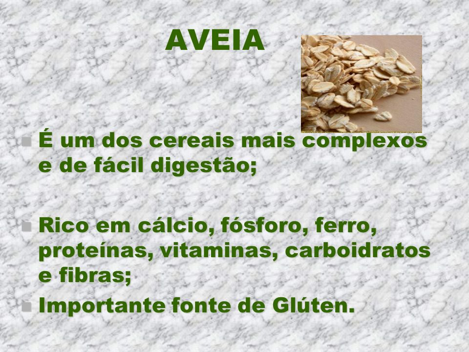AVEIA É um dos cereais mais complexos e de fácil digestão;