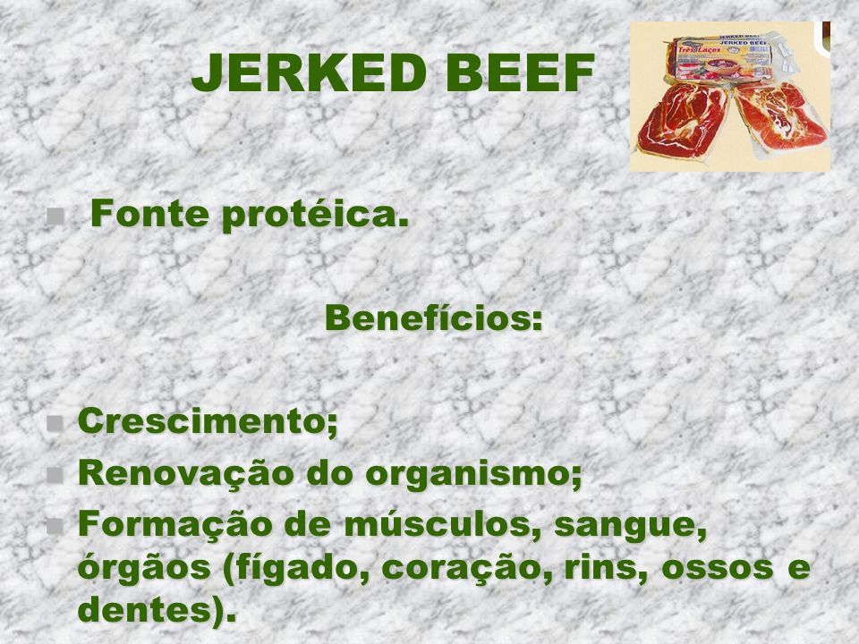 JERKED BEEF Fonte protéica. Benefícios: Crescimento;