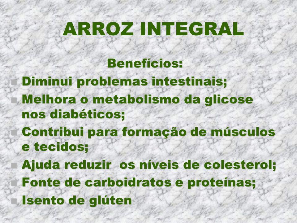 ARROZ INTEGRAL Benefícios: Diminui problemas intestinais;