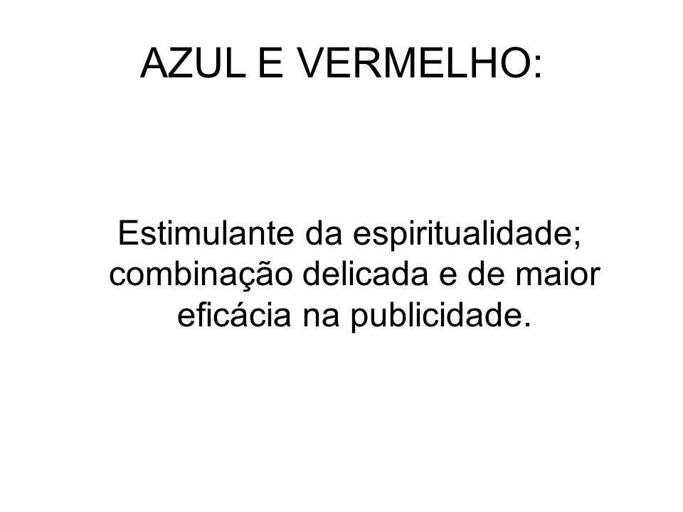 AZUL E VERMELHO: Estimulante da espiritualidade; combinação delicada e de maior eficácia na publicidade.