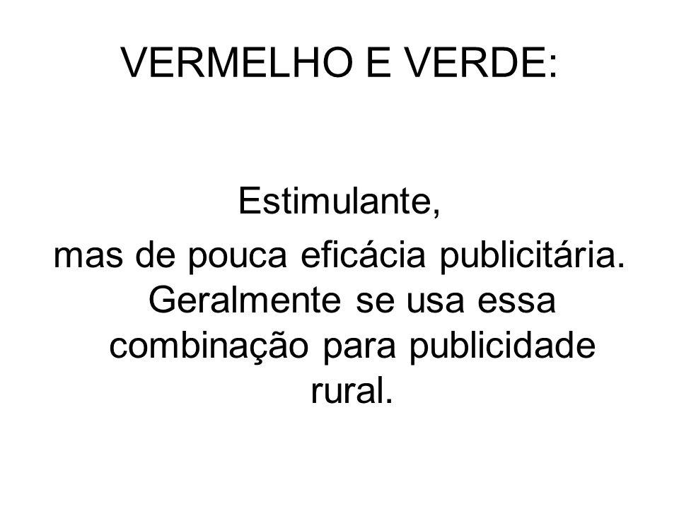 VERMELHO E VERDE: Estimulante, mas de pouca eficácia publicitária.