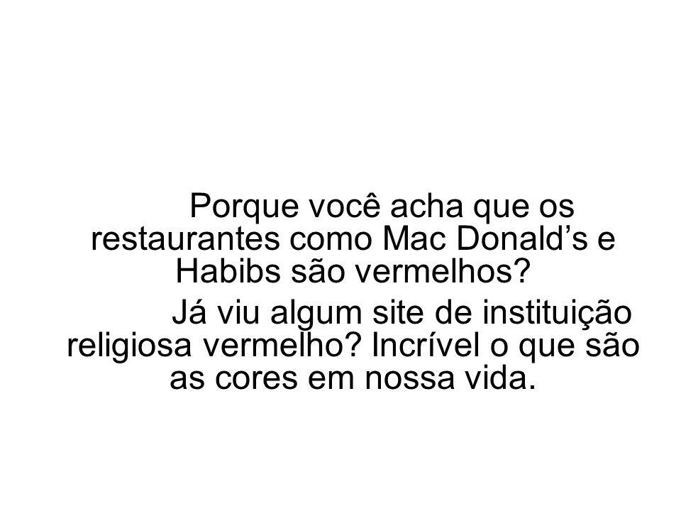 Porque você acha que os restaurantes como Mac Donald's e Habibs são vermelhos