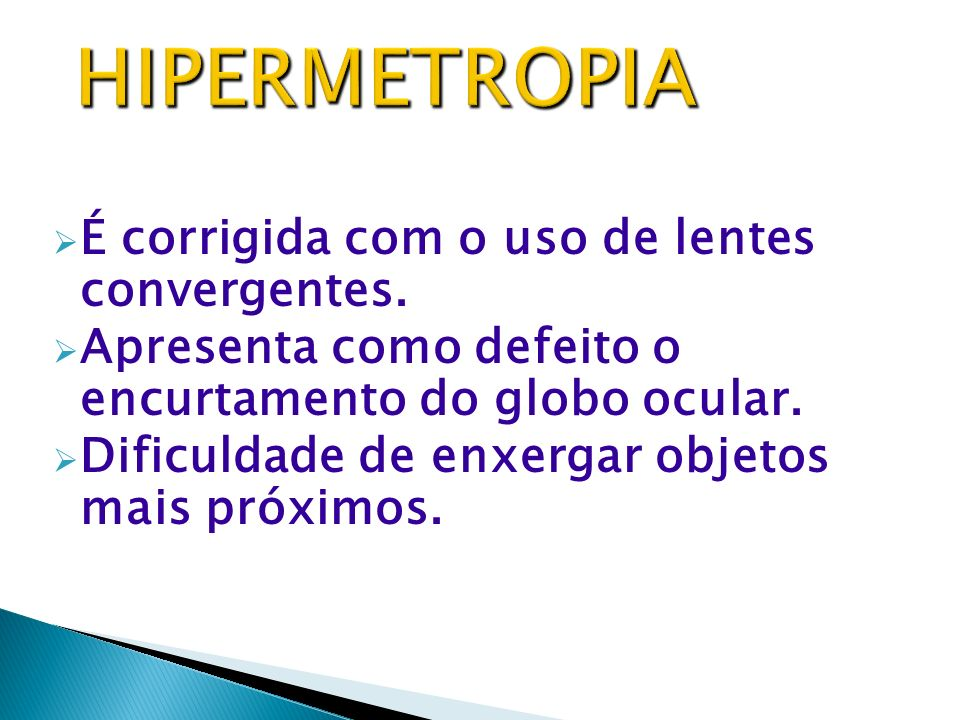HIPERMETROPIA É corrigida com o uso de lentes convergentes.