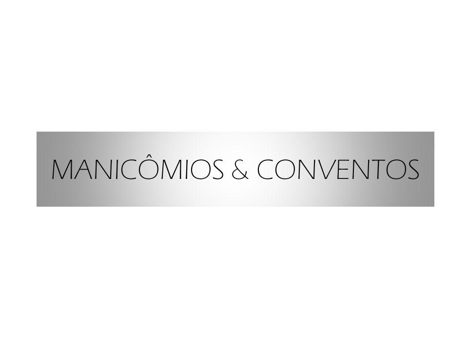 MANICÔMIOS & CONVENTOS