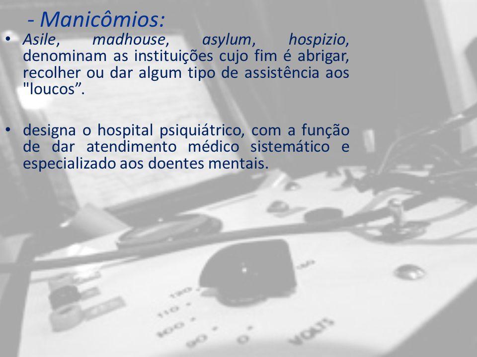 - Manicômios: