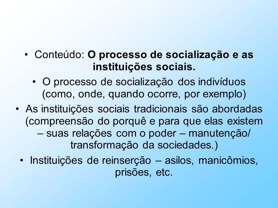 Conteúdo: O processo de socialização e as instituições sociais.