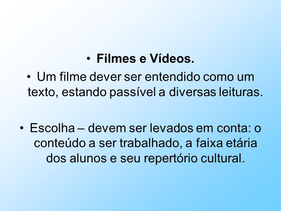 Filmes e Vídeos. Um filme dever ser entendido como um texto, estando passível a diversas leituras.