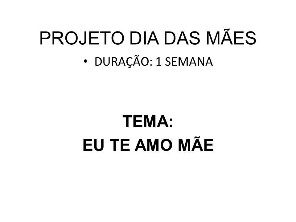 Well-known PROJETO DIA DAS MÃES DURAÇÃO: 1 SEMANA TEMA: EU TE AMO MÃE. - ppt  YL14