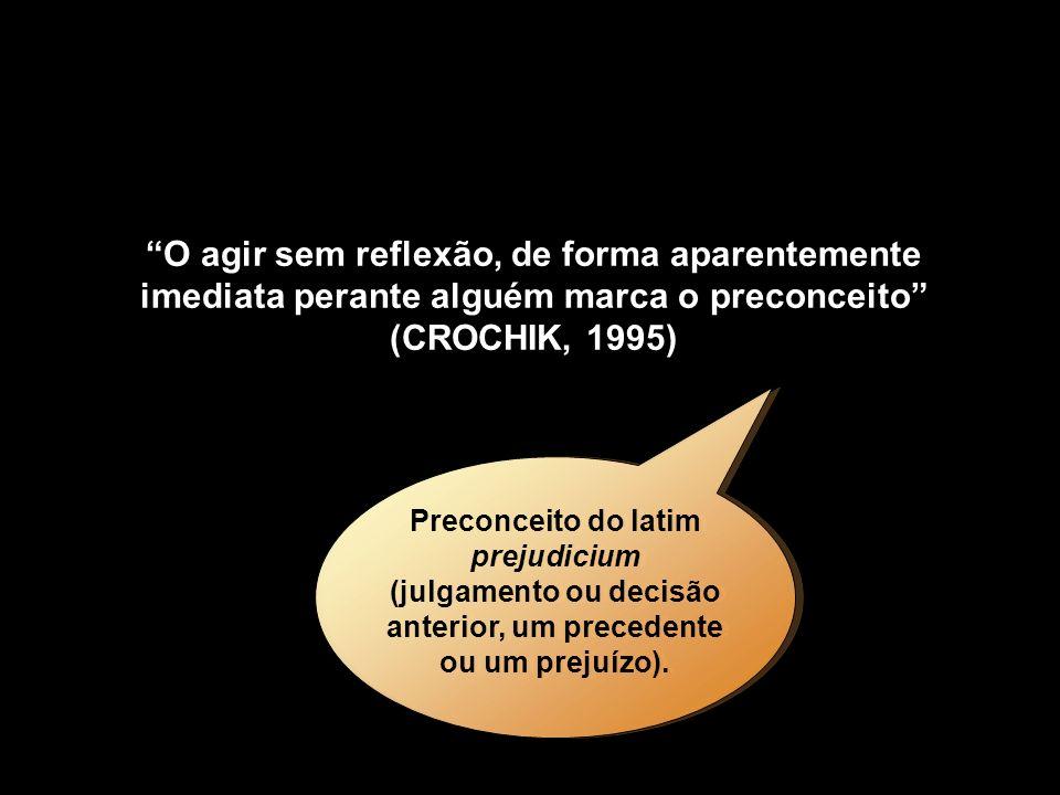 O agir sem reflexão, de forma aparentemente imediata perante alguém marca o preconceito (CROCHIK, 1995)