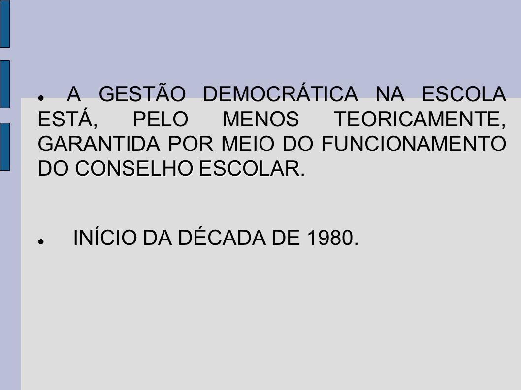 A GESTÃO DEMOCRÁTICA NA ESCOLA ESTÁ, PELO MENOS TEORICAMENTE, GARANTIDA POR MEIO DO FUNCIONAMENTO DO CONSELHO ESCOLAR.