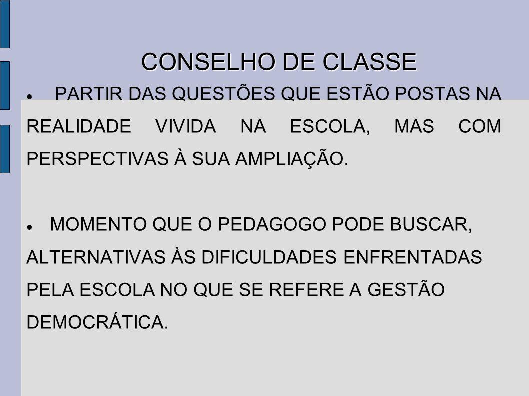 CONSELHO DE CLASSE PARTIR DAS QUESTÕES QUE ESTÃO POSTAS NA REALIDADE VIVIDA NA ESCOLA, MAS COM PERSPECTIVAS À SUA AMPLIAÇÃO.