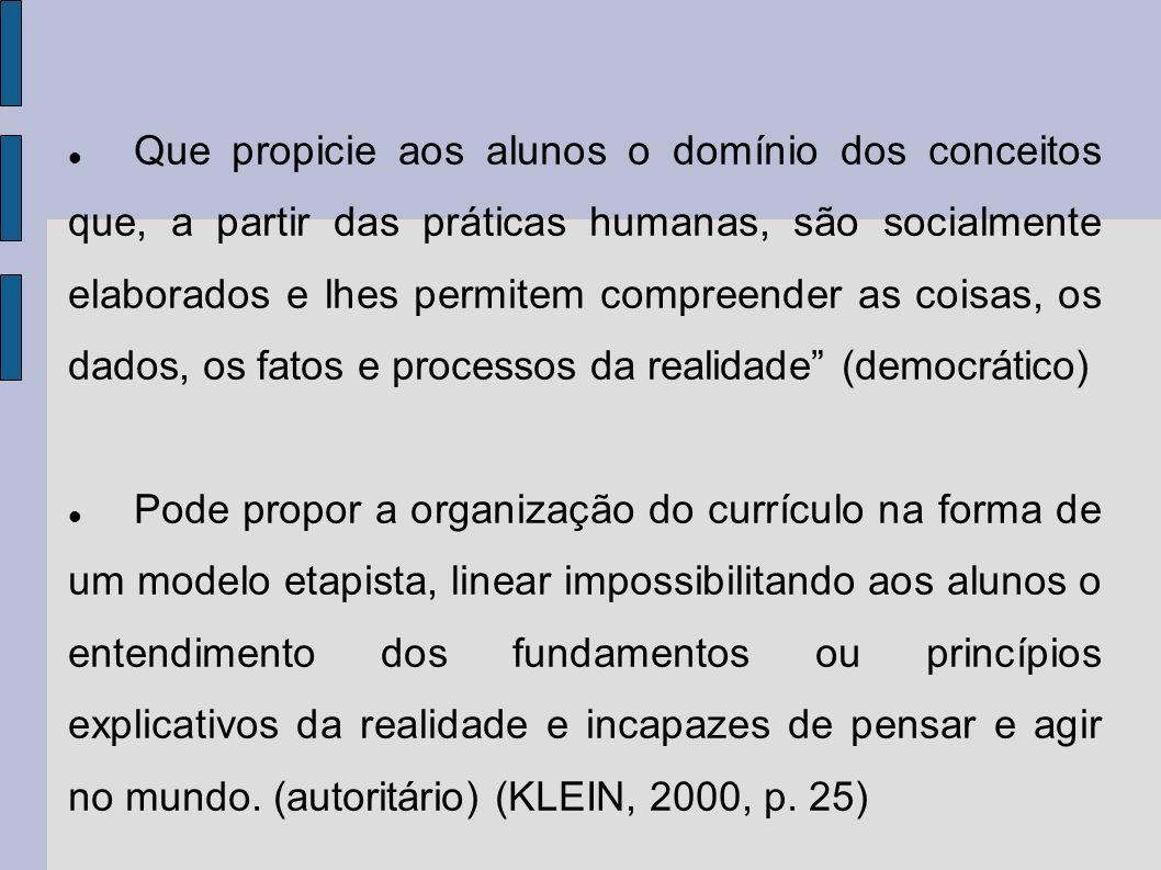 Que propicie aos alunos o domínio dos conceitos que, a partir das práticas humanas, são socialmente elaborados e lhes permitem compreender as coisas, os dados, os fatos e processos da realidade (democrático)