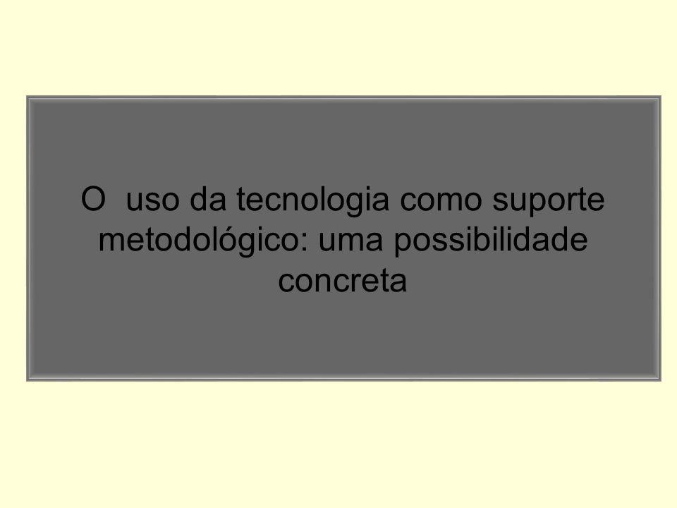 O uso da tecnologia como suporte metodológico: uma possibilidade concreta