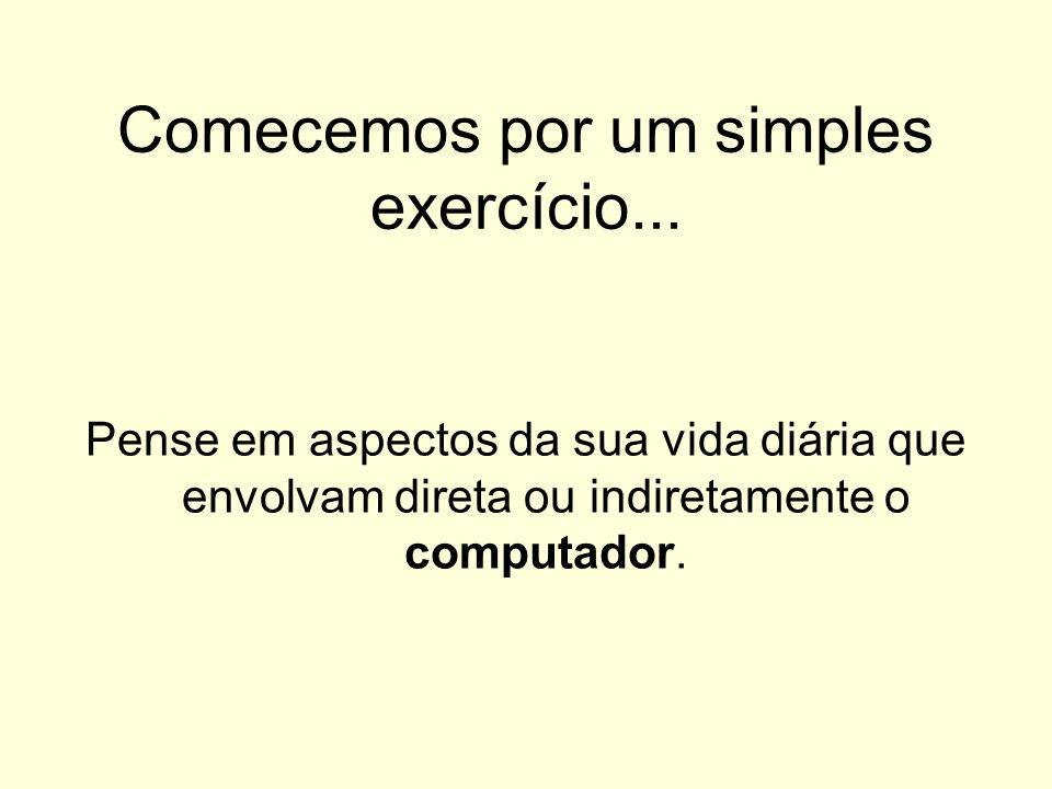 Comecemos por um simples exercício...