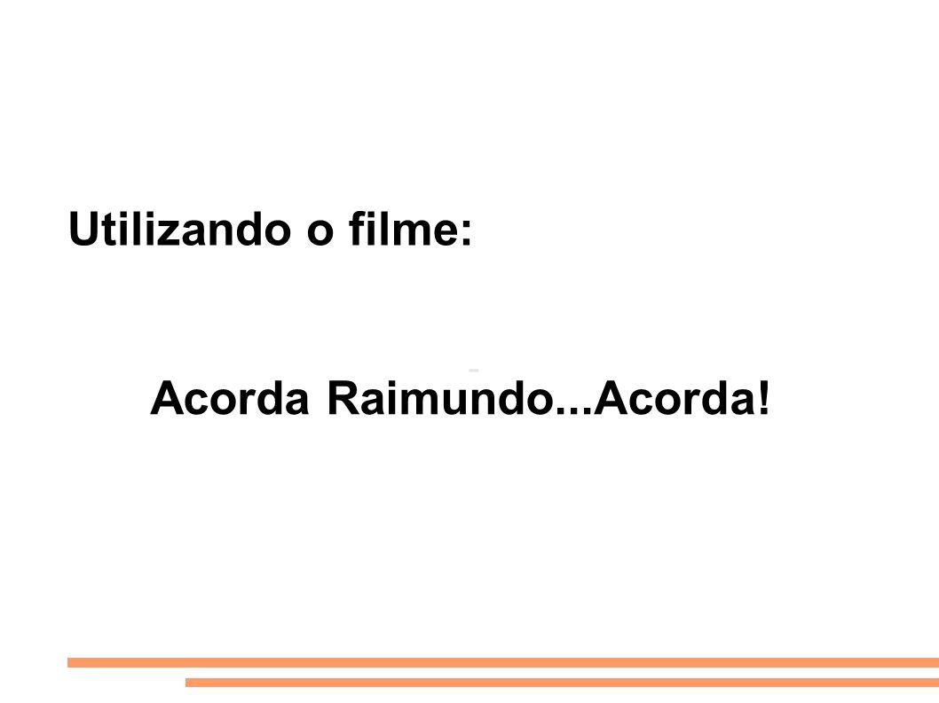 Acorda Raimundo...Acorda!