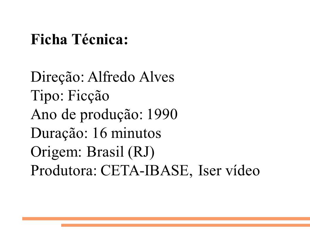 Ficha Técnica: Direção: Alfredo Alves. Tipo: Ficção. Ano de produção: 1990. Duração: 16 minutos.