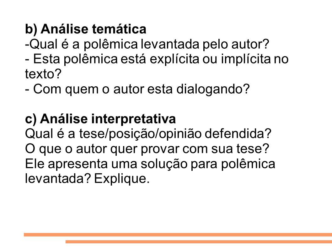 b) Análise temática -Qual é a polêmica levantada pelo autor - Esta polêmica está explícita ou implícita no texto
