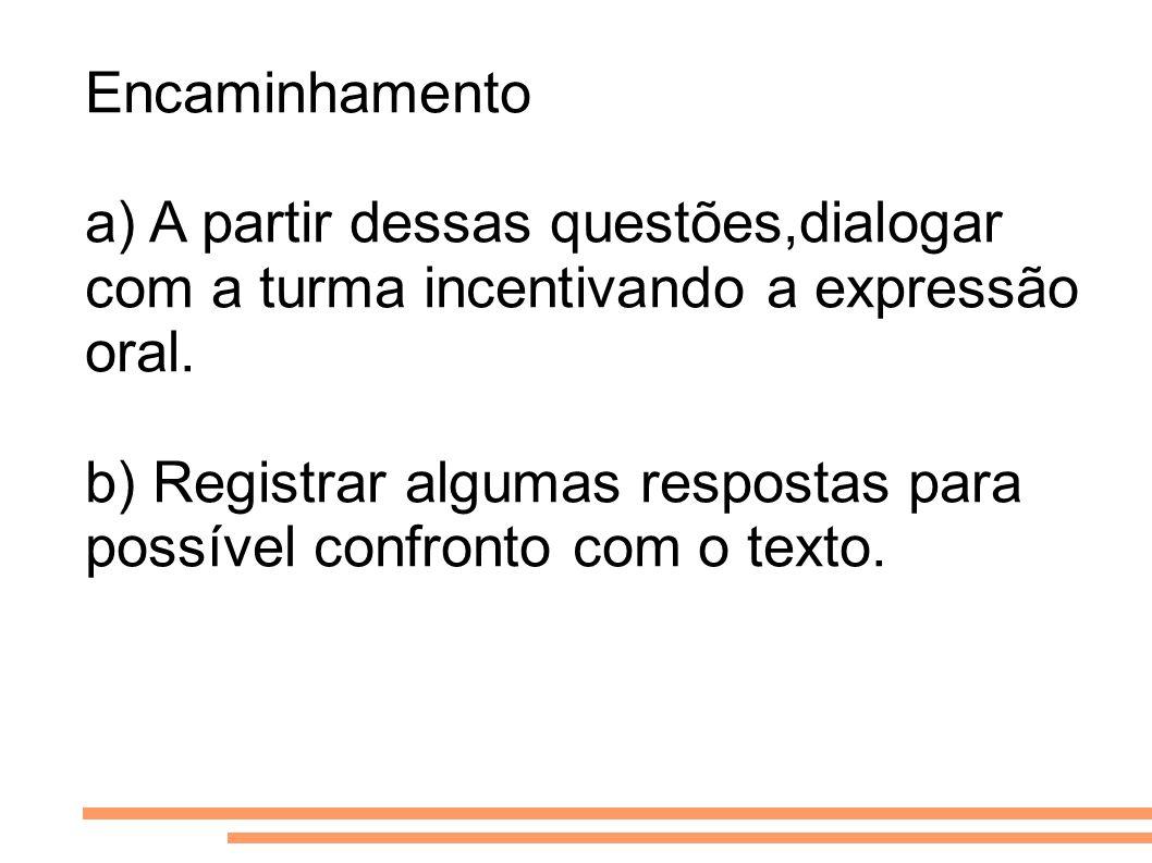 Encaminhamento a) A partir dessas questões,dialogar com a turma incentivando a expressão oral.