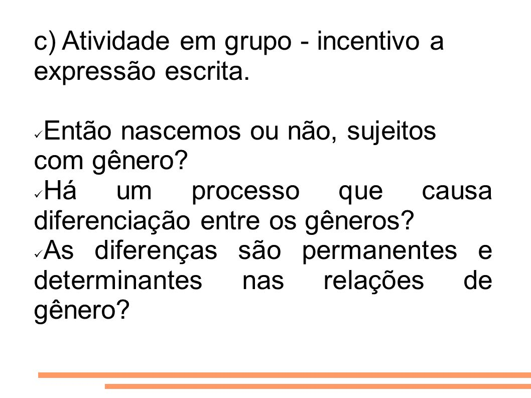 c) Atividade em grupo - incentivo a expressão escrita.