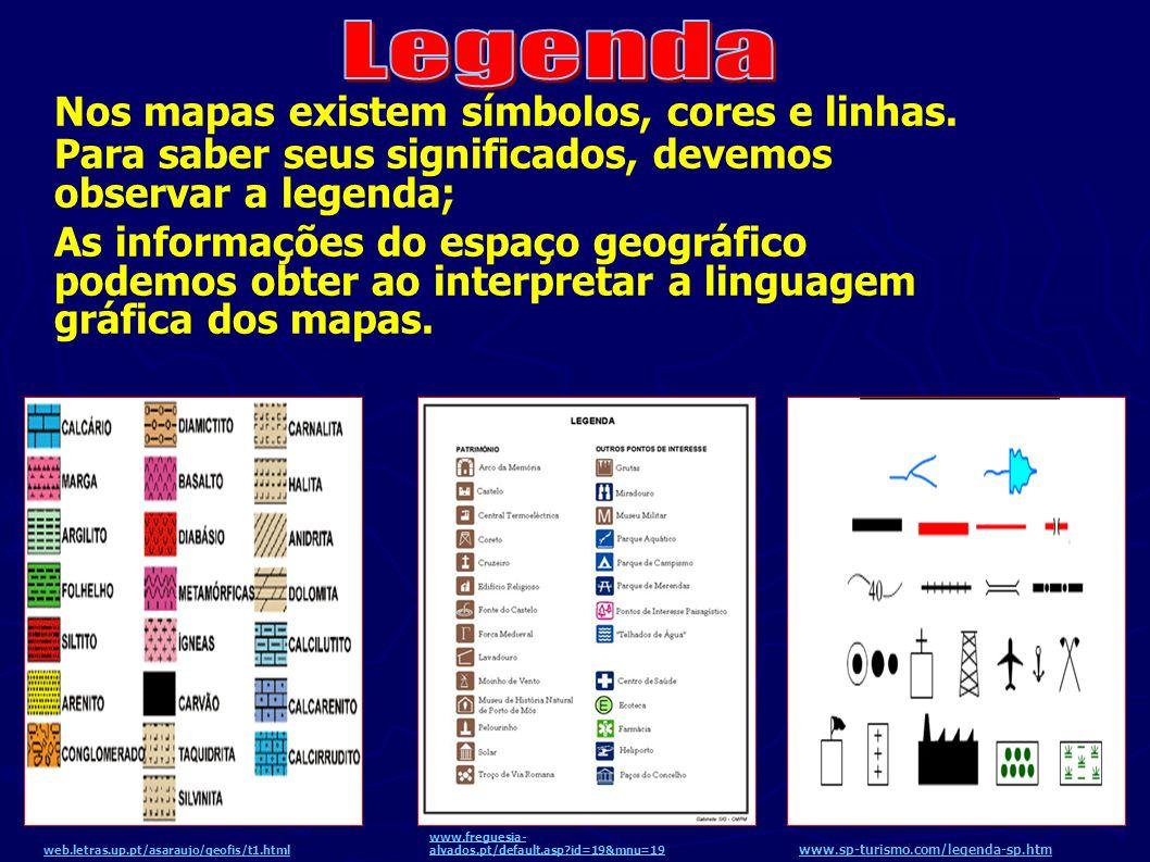 Legenda Nos mapas existem símbolos, cores e linhas. Para saber seus significados, devemos observar a legenda;