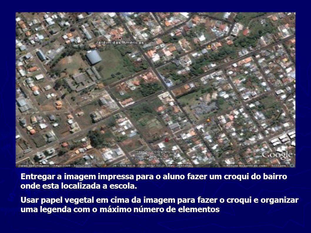 Entregar a imagem impressa para o aluno fazer um croqui do bairro onde esta localizada a escola.