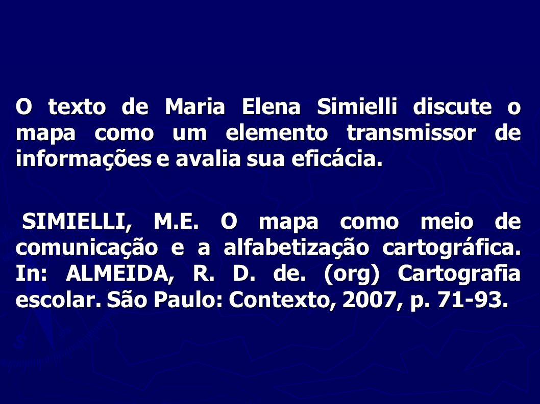 O texto de Maria Elena Simielli discute o mapa como um elemento transmissor de informações e avalia sua eficácia.