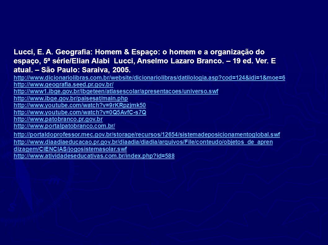 Lucci, E. A. Geografia: Homem & Espaço: o homem e a organização do espaço, 5ª série/Elian Alabi Lucci, Anselmo Lazaro Branco. – 19 ed. Ver. E atual. – São Paulo: Saraiva, 2005.