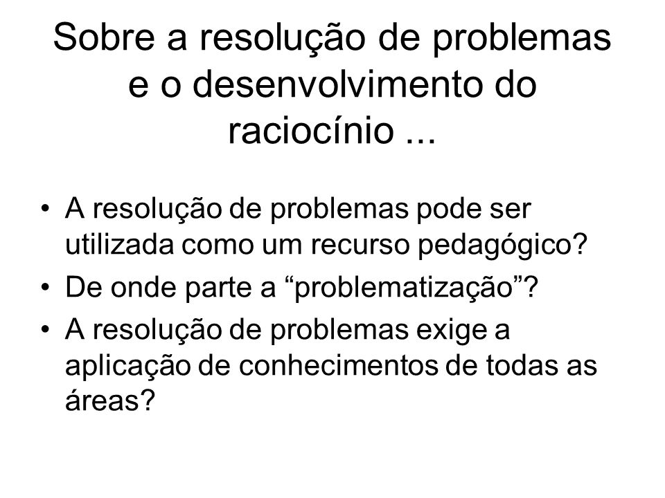 Sobre a resolução de problemas e o desenvolvimento do raciocínio ...