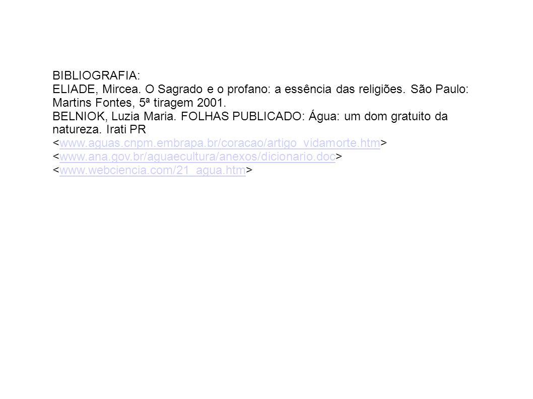 BIBLIOGRAFIA:ELIADE, Mircea. O Sagrado e o profano: a essência das religiões. São Paulo: Martins Fontes, 5ª tiragem 2001.