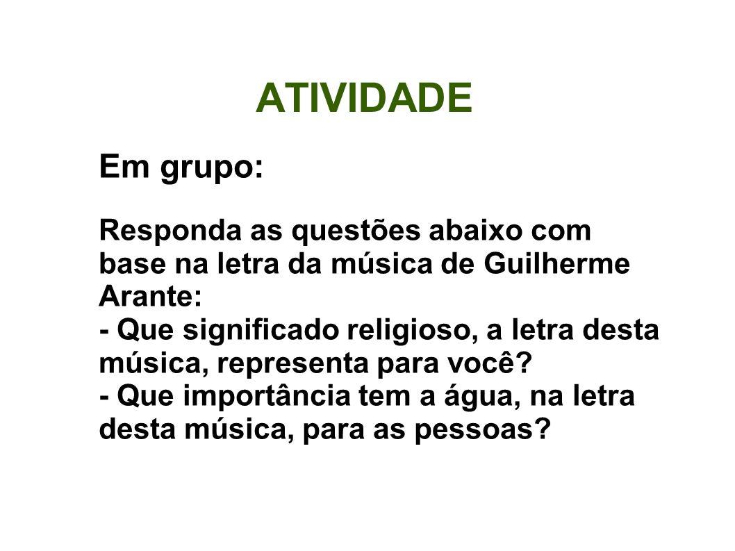 ATIVIDADE Em grupo: Responda as questões abaixo com base na letra da música de Guilherme Arante: