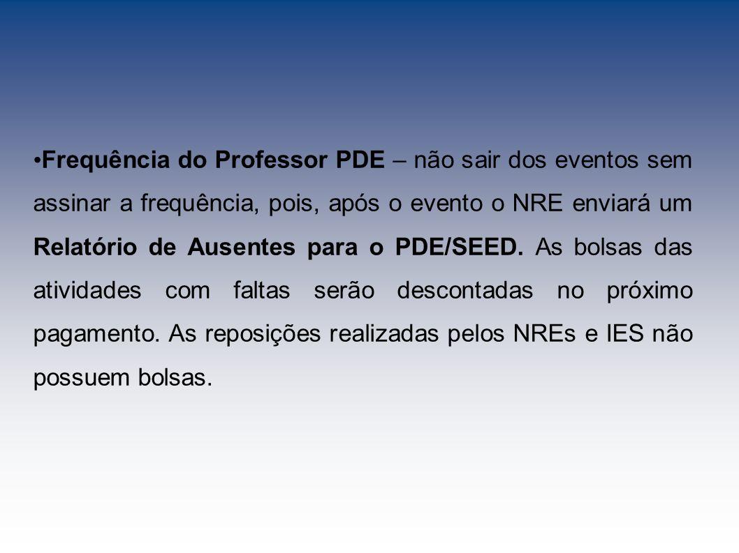 Frequência do Professor PDE – não sair dos eventos sem assinar a frequência, pois, após o evento o NRE enviará um Relatório de Ausentes para o PDE/SEED.