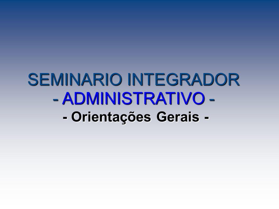 SEMINARIO INTEGRADOR - ADMINISTRATIVO - - Orientações Gerais -