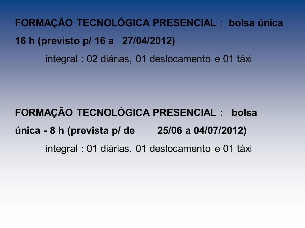 FORMAÇÃO TECNOLÓGICA PRESENCIAL : bolsa única 16 h (previsto p/ 16 a 27/04/2012)