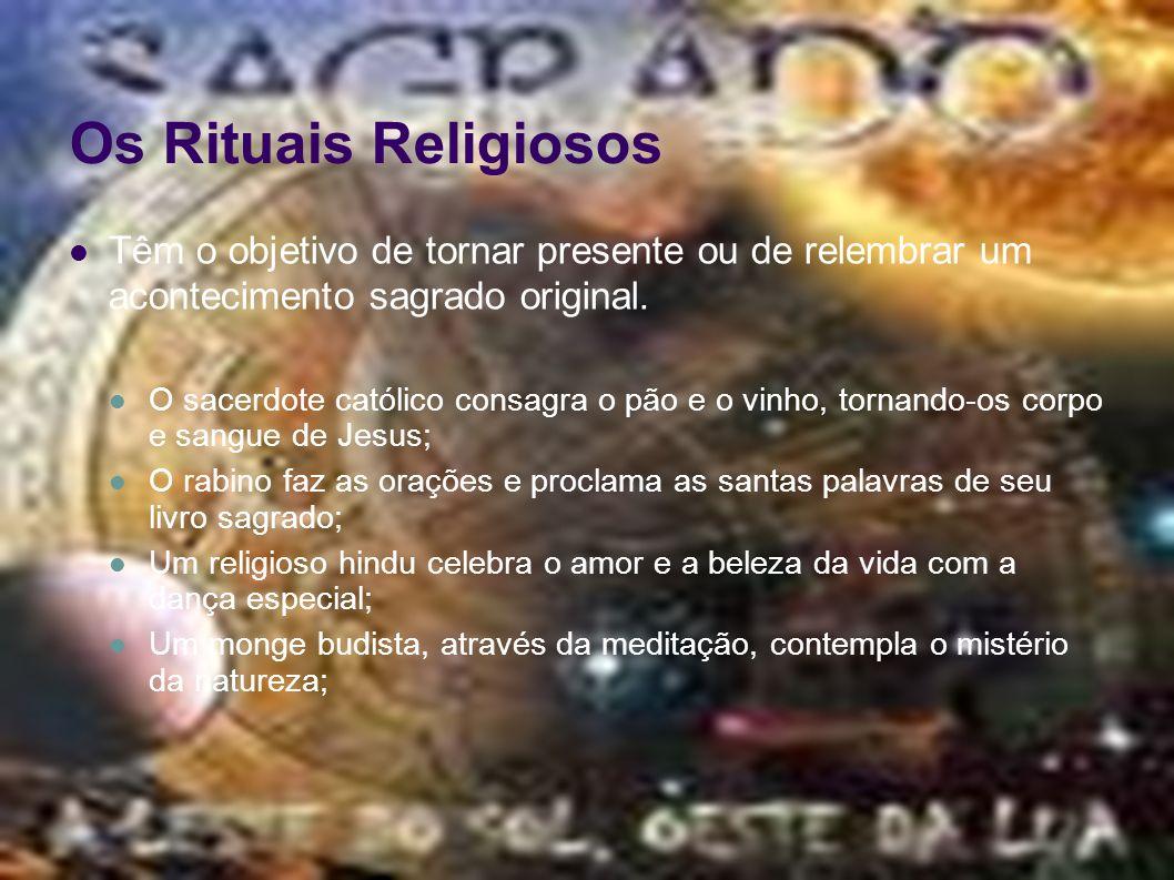 Os Rituais Religiosos Têm o objetivo de tornar presente ou de relembrar um acontecimento sagrado original.