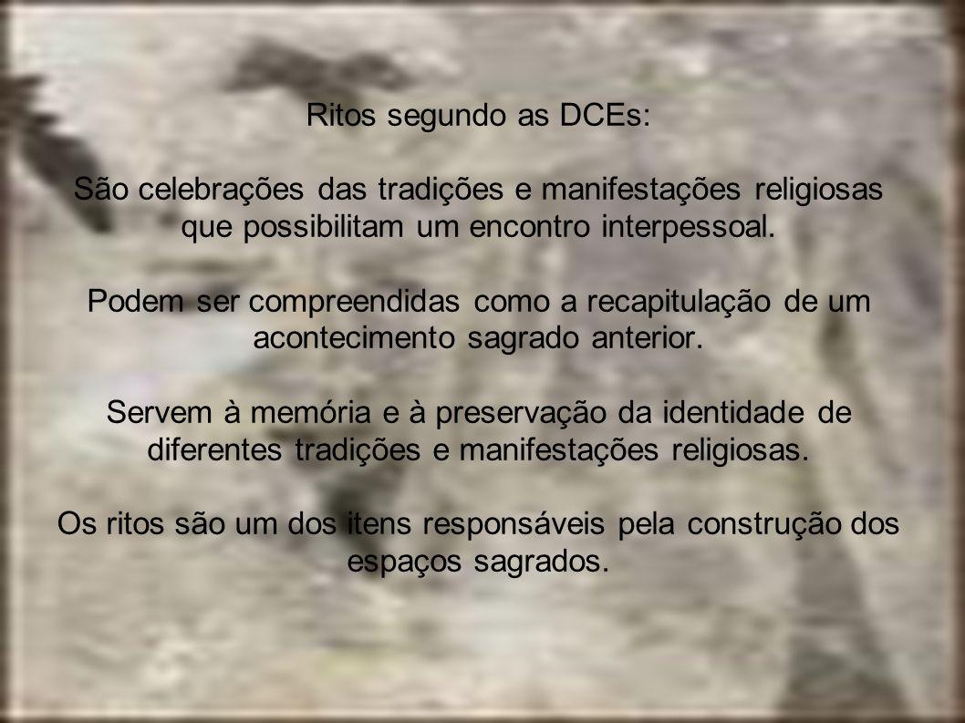 Ritos segundo as DCEs: São celebrações das tradições e manifestações religiosas que possibilitam um encontro interpessoal.