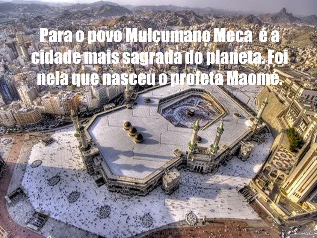 Para o povo Mulçumano Meca é a cidade mais sagrada do planeta