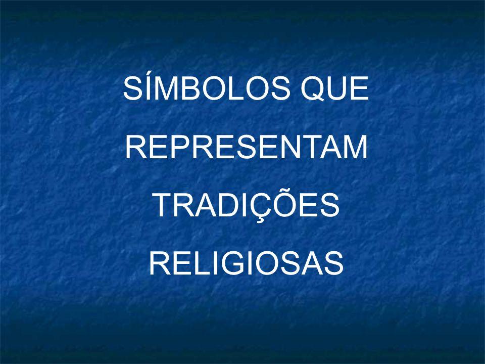 SÍMBOLOS QUE REPRESENTAM TRADIÇÕES RELIGIOSAS