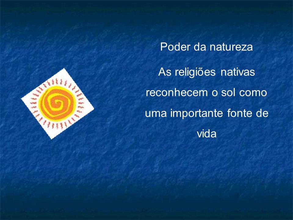 Poder da natureza As religiões nativas reconhecem o sol como uma importante fonte de vida