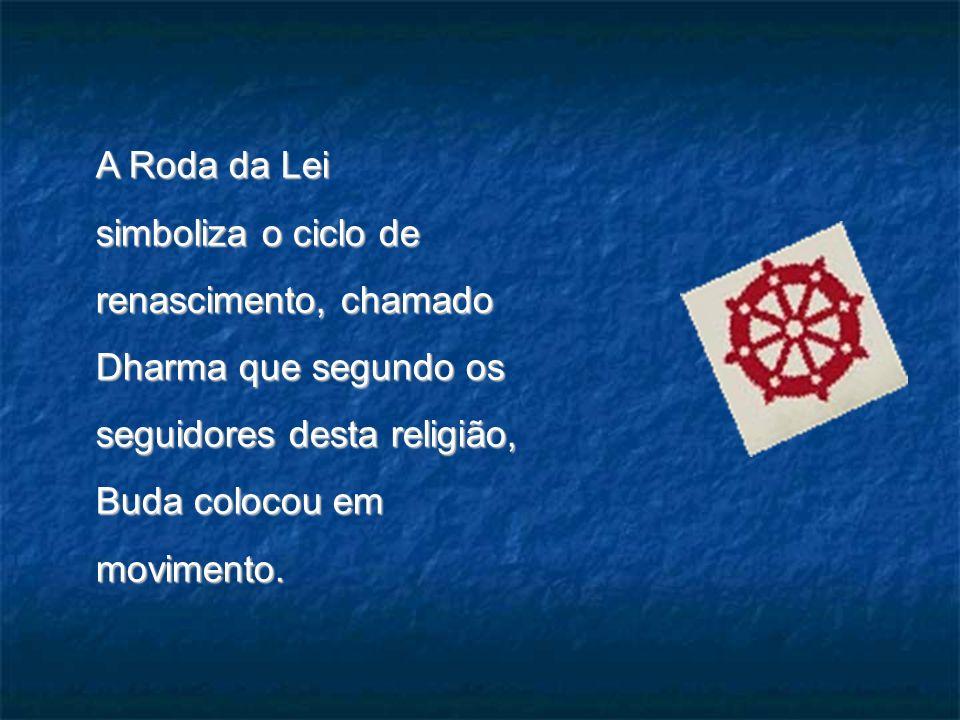 A Roda da Leisimboliza o ciclo de renascimento, chamado Dharma que segundo os seguidores desta religião, Buda colocou em movimento.