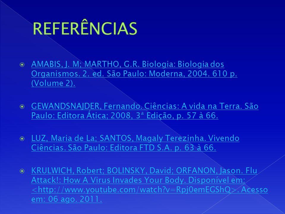 REFERÊNCIAS AMABIS, J. M; MARTHO, G.R. Biologia: Biologia dos Organismos. 2. ed. São Paulo: Moderna, 2004. 610 p. (Volume 2).