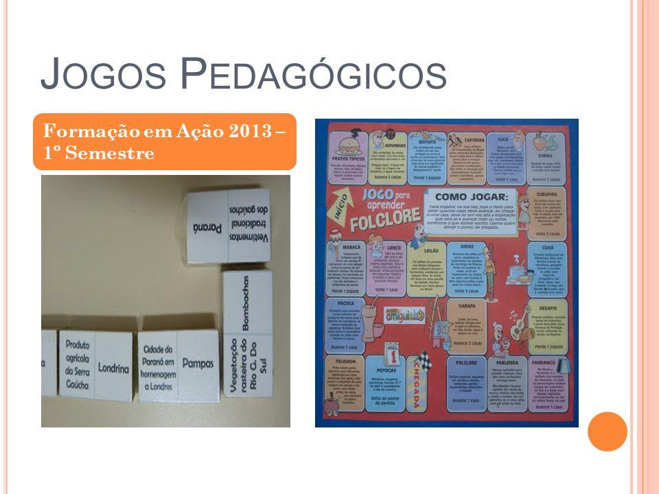 Jogos Pedagógicos Formação em Ação 2013 – 1º Semestre