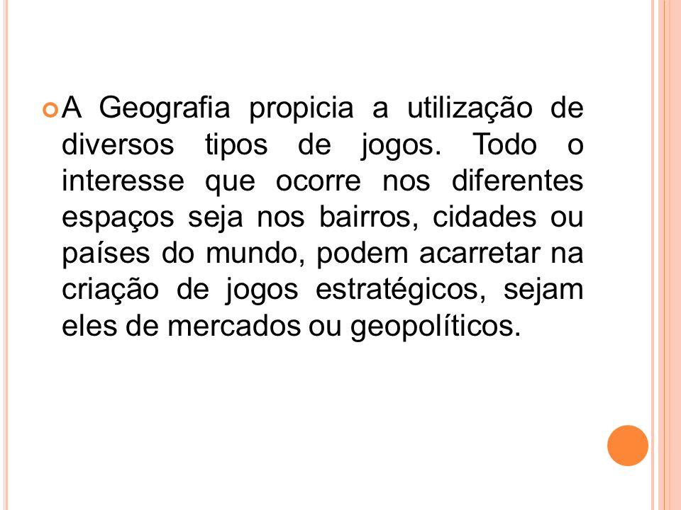 A Geografia propicia a utilização de diversos tipos de jogos