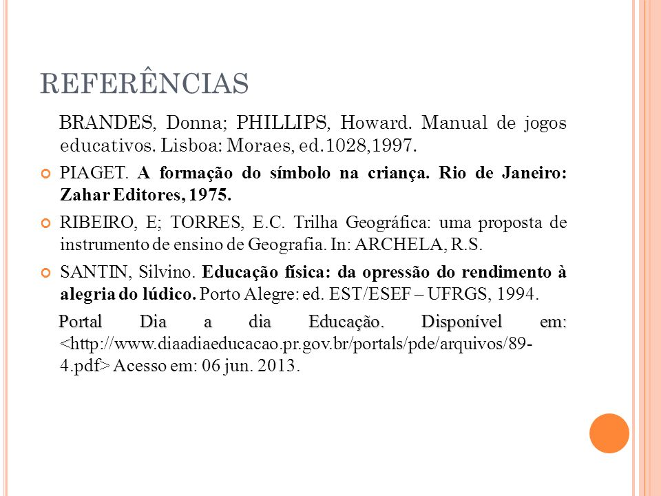 REFERÊNCIAS BRANDES, Donna; PHILLIPS, Howard. Manual de jogos educativos. Lisboa: Moraes, ed.1028,1997.