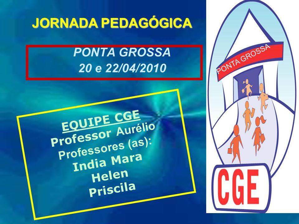 JORNADA PEDAGÓGICA PONTA GROSSA 20 e 22/04/2010 EQUIPE CGE