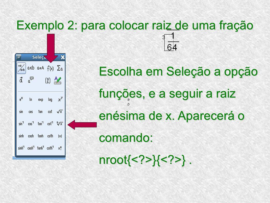 Exemplo 2: para colocar raiz de uma fração