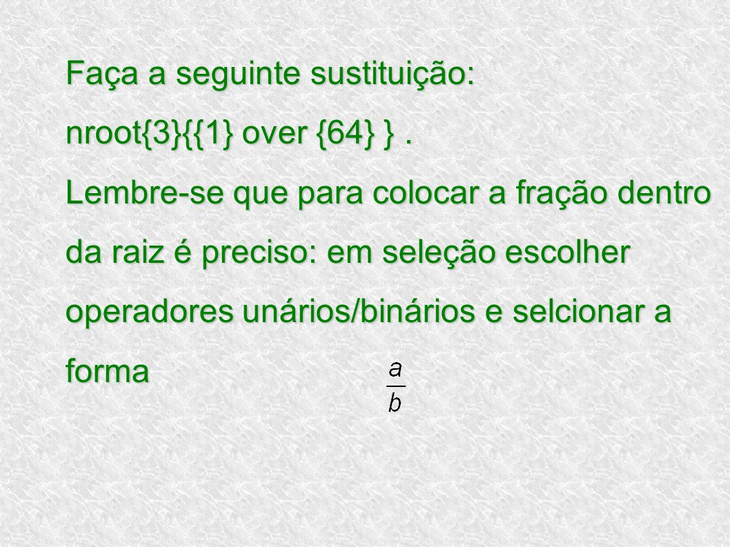 Faça a seguinte sustituição: nroot{3}{{1} over {64} }