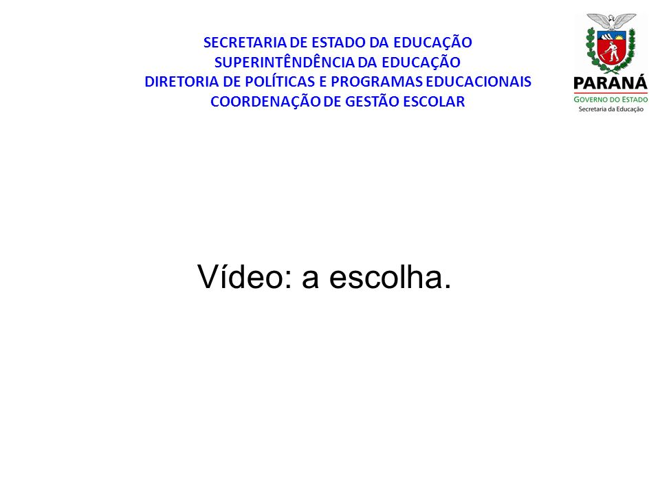 Vídeo: a escolha. SECRETARIA DE ESTADO DA EDUCAÇÃO