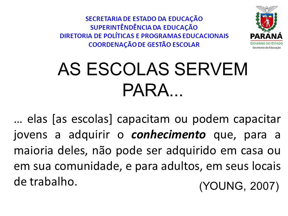 (YOUNG, 2007) AS ESCOLAS SERVEM PARA...