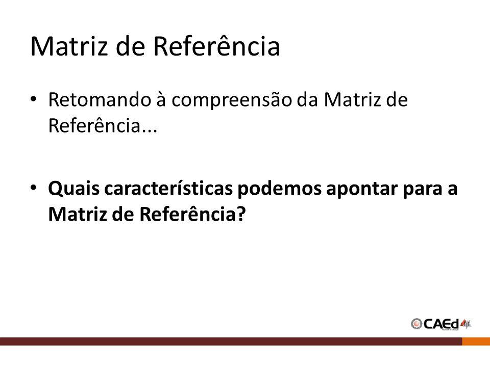 Matriz de Referência Retomando à compreensão da Matriz de Referência...