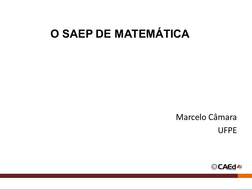 O SAEP DE MATEMÁTICA Marcelo Câmara UFPE